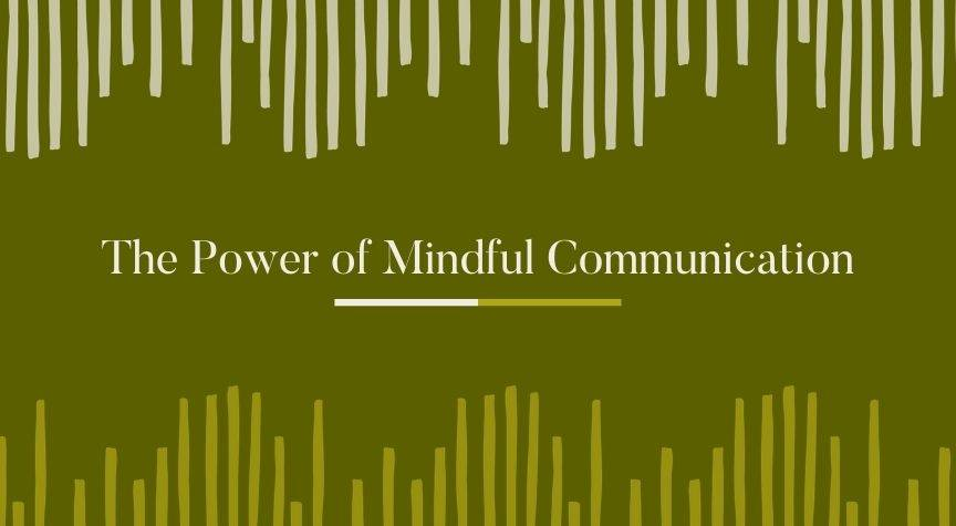 The Power of Mindful Communication