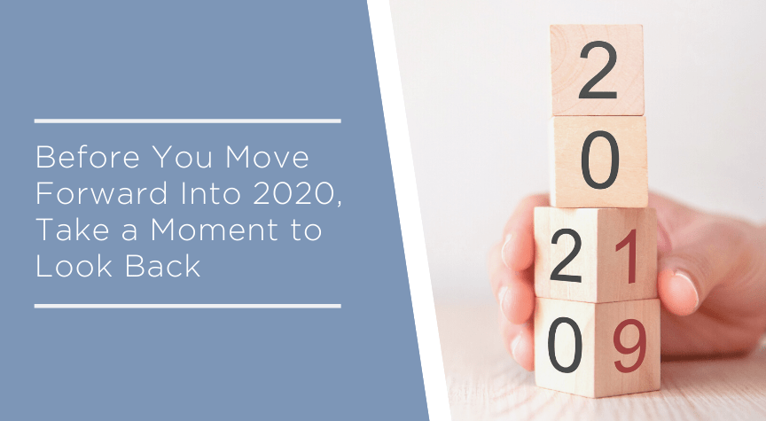 Before You Move Forward Into 2020, Take a Moment to Look Back