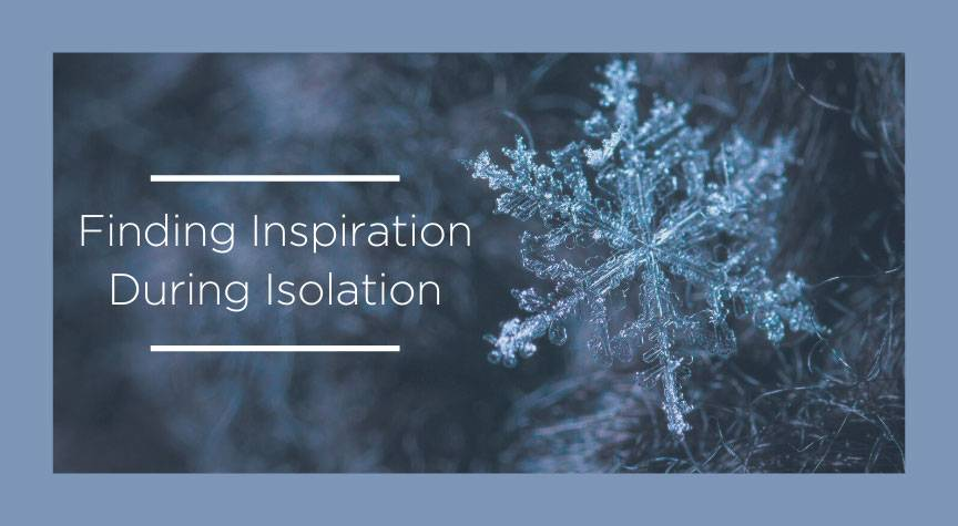 Finding Inspiration During Isolation