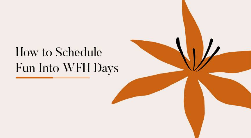 How to Schedule Fun Into WFH Days