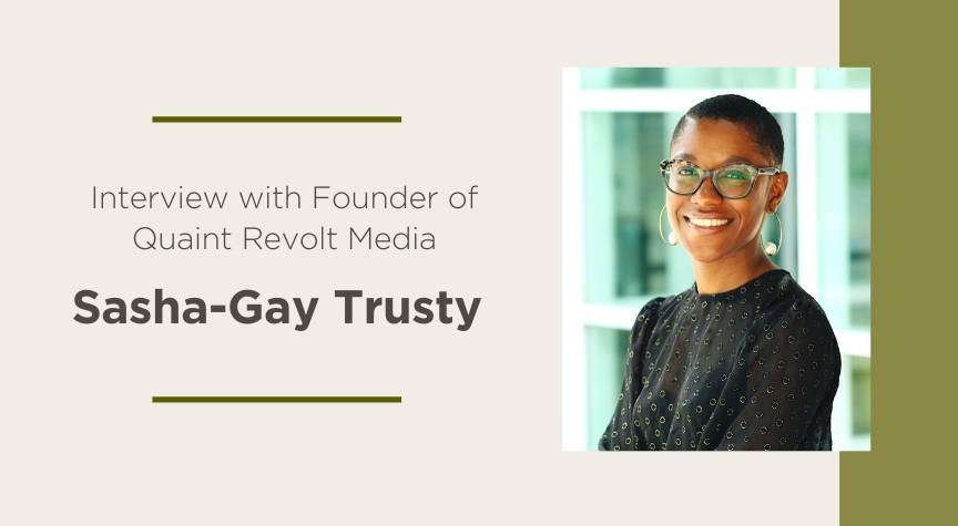 Interview with Sasha-Gay Trusty, Founder of Quaint Revolt Media