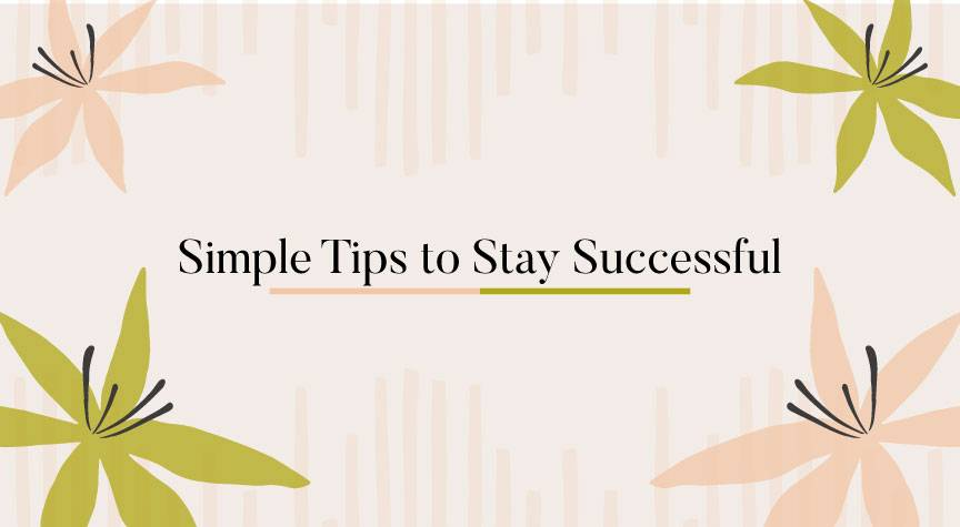 Simple Tips to Stay Successful