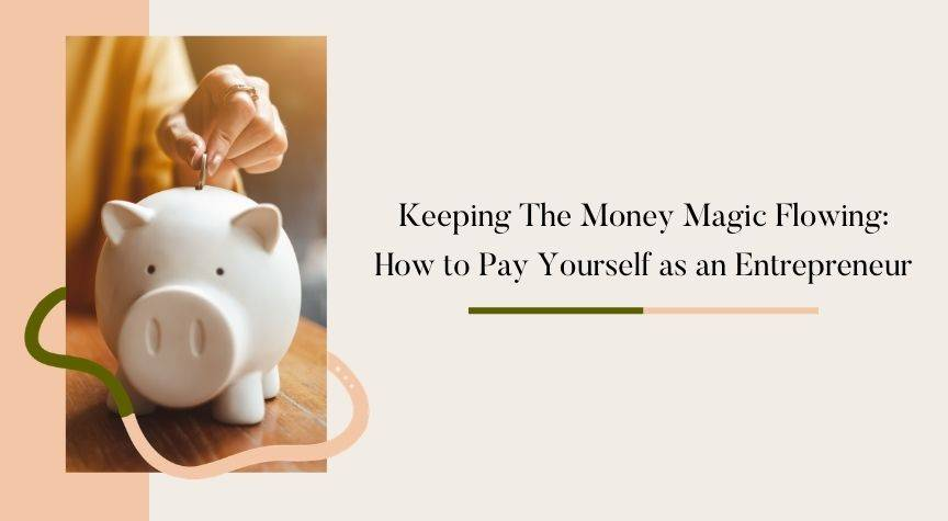 Keeping The Money Magic Flowing: How to Pay Yourself as an Entrepreneur