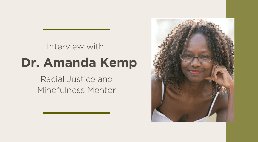 Interview with Dr. Amanda Kemp, Racial Justice and Mindfulness Mentor