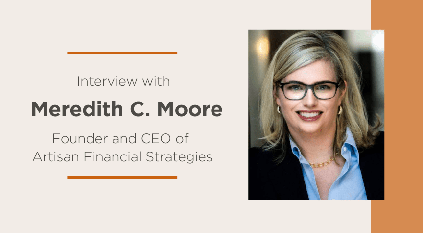 Interview with Meredith C. Moore, Founder of Artisan Financial Strategies