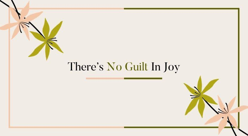 There's No Guilt In Joy
