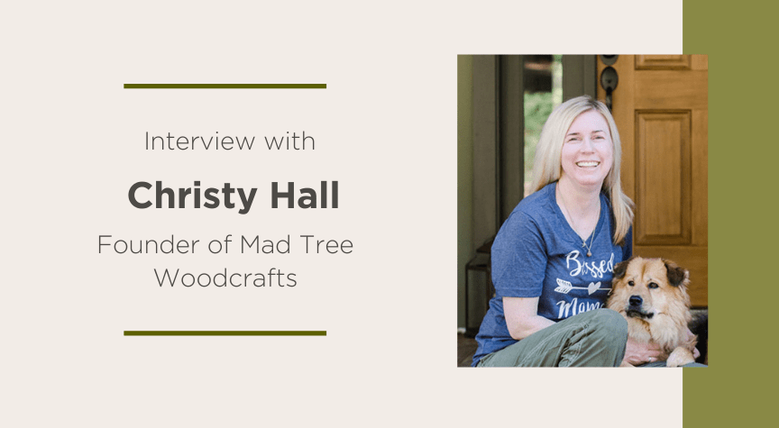 Interview with Christy Hall, Founder of Mad Tree Woodcrafts