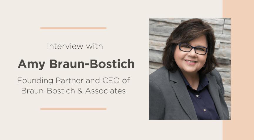 Interview with Amy Braun-Bostich, Founding Partner & CEO of Braun-Bostich & Associates