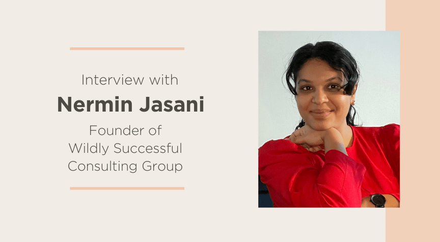 Interview with Nermin Jasani, Founder of Wildly Successful Consulting Group