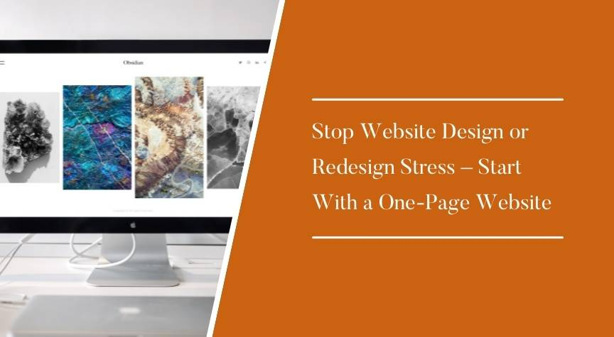 Stop Website Design or Redesign Stress – Start With a One-Page Website