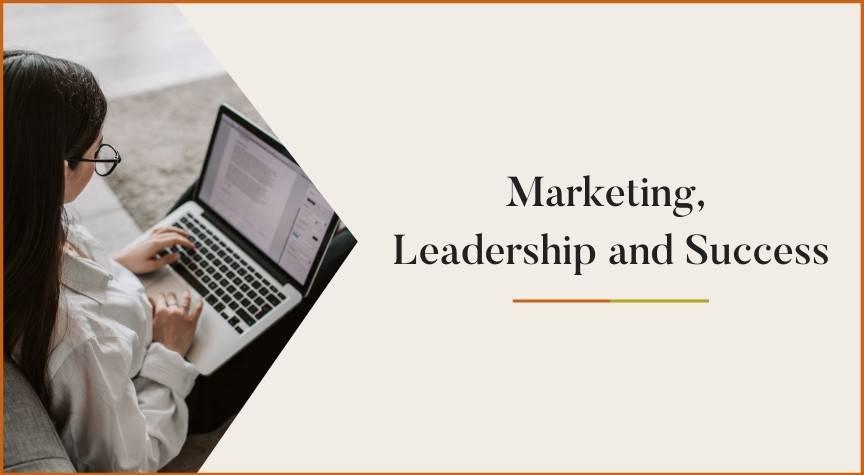 Marketing, Leadership and Success